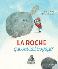 Nono Granero et Géraldine Alibeu - La roche qui voulait voyager.