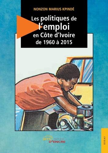 Nonzon Marius Kpindé - Les politiques d'emploi en Côte d'Ivoire de 1960 à 2015.