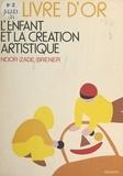 Noor-zade Brener et Marie-Pascale Deluen - L'enfant et la création artistique.