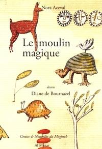 Nora Aceval - Le moulin magique - Et autres contes du Maghreb pour les enfants.