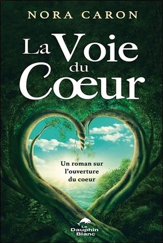 Nora Caron - La voie du coeur.