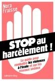 Nora Fraisse - Stop au harcèlement ! - Le guide pour combattre les violences à l'école et sur les réseaux sociaux.