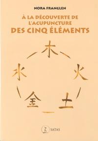 Nora Franglen - A la découverte de l'acupuncture des cinq éléments.