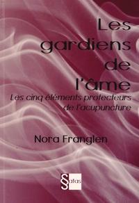 Nora Franglen - Les gardiens de l'âme - Les cinq éléments protecteurs de l'acupuncture.