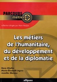 Nora Ghelim et Marie-Elisabeth Ingres - Les métiers de l'humanitaire, du développement et de la diplomatie.