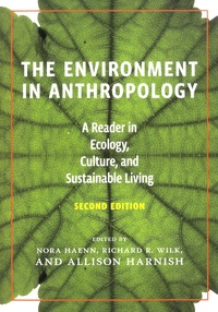 Nora Haenn et Allison Harnish - The Environment in Anthropology - A Reader in Ecology, Culture, and Sustainable Living.