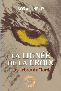 Nora Lineur - La lignée de la croix - Tome 1, Les arbres du nord.