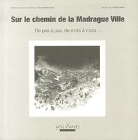 Nora Mekmouche et Kamel Khélif - Sur le chemin de la Madrague Ville - De pas à pas, de mots à mots....