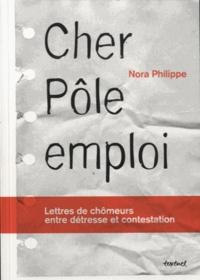 Nora Philippe - Cher Pôle Emploi - Lettres de chômeurs entre détresse et contestation.