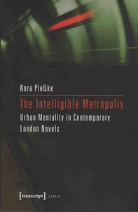 Nora Plesske - Intelligible Metropolis - Urban Mentality in Contemporary London Novels.