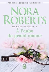 Nora Robert - Les héritiers de Sorcha Tome 1 : A l'aube du grand amour.