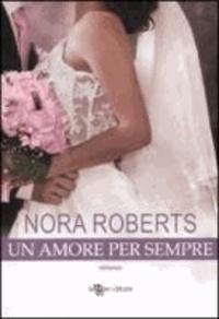 Nora Roberts - Amore per sempre.