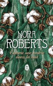 Nora Roberts - Comme une ombre dans la nuit.