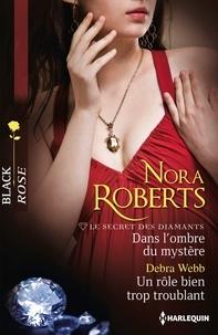 Nora Roberts et Debra Webb - Dans l'ombre du mystère - Un rôle bien trop troublant - T2 - Le secret des diamants.