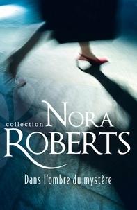 Nora Roberts - Dans l'ombre du mystère.