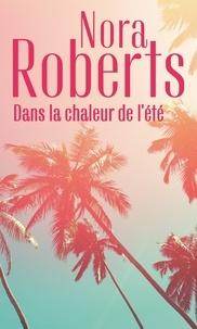 Nora Roberts - Dans la chaleur de l'été - Sous le soleil d'Arizona ; Une singulière attirance.