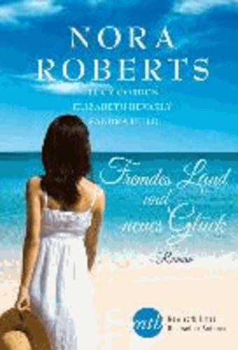 Nora Roberts et Lisa Gordon - Fremdes Land und neues Glück - 1. Einklang der Herzen / 2. Im Zeichen des Glücks / 3. Sieben Nächte mit dir / 4. Wo das Glück zu Hause ist.
