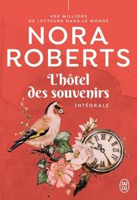 Nora Roberts - L'hôtel des souvenirs Intégrale : Un parfum de chèvrefeuille ; Comme par magie ; Sous le charme.