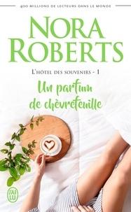Nora Roberts - L'hôtel des souvenirs Tome 1 : Un parfum de chèvrefeuille.