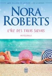 Nora Roberts - L'île des Trois Soeurs Intégrale : Nell ; Ripley ; Mia.