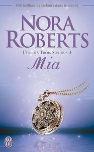 Nora Roberts - L'île des Trois Soeurs Tome 3 : Mia.