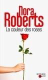 Nora Roberts - La couleur des roses.