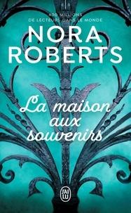 Nora Roberts - La maison aux souvenirs.