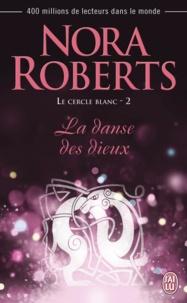 Nora Roberts - Le cercle blanc Tome 2 : La danse des dieux.