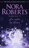 Nora Roberts - Le cercle blanc Tome 3 : La vallée du silence.