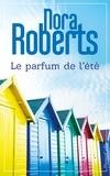 Nora Roberts - Le parfum de l'été.