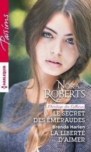 Nora Roberts et Brenda Harlen - Le secret des émeraudes - La liberté d'aimer.