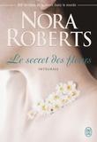 Nora Roberts - Le secret des fleurs Intégrale : Le dahlia bleu ; La rose noire ; Le lys pourpre.