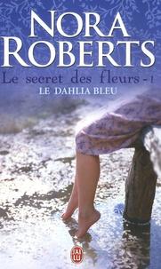 Nora Roberts - Le secret des fleurs Tome 1 : Le dahlia bleu.
