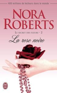 Nora Roberts - Le secret des fleurs Tome 2 : La rose noire.