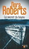 Nora Roberts - Le secret du bayou.