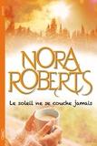 Nora Roberts - Le soleil ne se couche jamais.