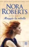 Nora Roberts - Les trois soeurs Tome 1 : Maggie la rebelle.