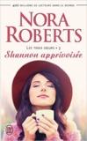 Nora Roberts - Les trois soeurs Tome 3 : Shannon apprivoisée.