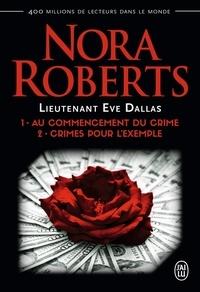 Nora Roberts - Lieutenant Eve Dallas  : Tome 1, Au commencement du crime ; Tome 2, Crimes pour l'exemple.