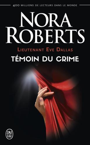 Lieutenant Eve Dallas Tome 10 Témoin du crime