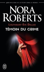 Nora Roberts - Lieutenant Eve Dallas Tome 10 : Témoin du crime.