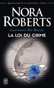 Nora Roberts - Lieutenant Eve Dallas Tome 11 : La loi du crime.