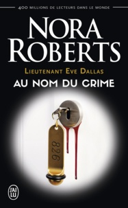 Nora Roberts - Lieutenant Eve Dallas Tome 12 : Au nom du crime.