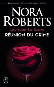 Nora Roberts - Lieutenant Eve Dallas Tome 14 : Réunion du crime.