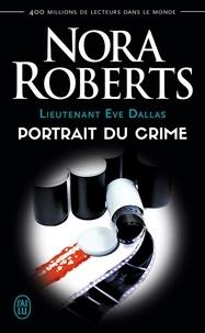 Nora Roberts - Lieutenant Eve Dallas Tome 16 : Portrait du crime.
