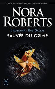 Nora Roberts - Lieutenant Eve Dallas Tome 20 : Sauvée du crime.