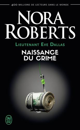 Lieutenant Eve Dallas Tome 23 Naissance du crime