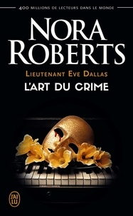 Nora Roberts - Lieutenant Eve Dallas Tome 25 : L'art du crime.