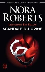 Nora Roberts - Lieutenant Eve Dallas Tome 26 : Scandale du crime.