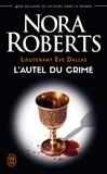 Nora Roberts - Lieutenant Eve Dallas Tome 27 : L'autel du crime.